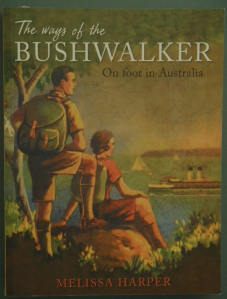 the ways of the bushwalker -on foot in australia